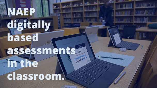 NAEP digitally based assessment in the classroom.