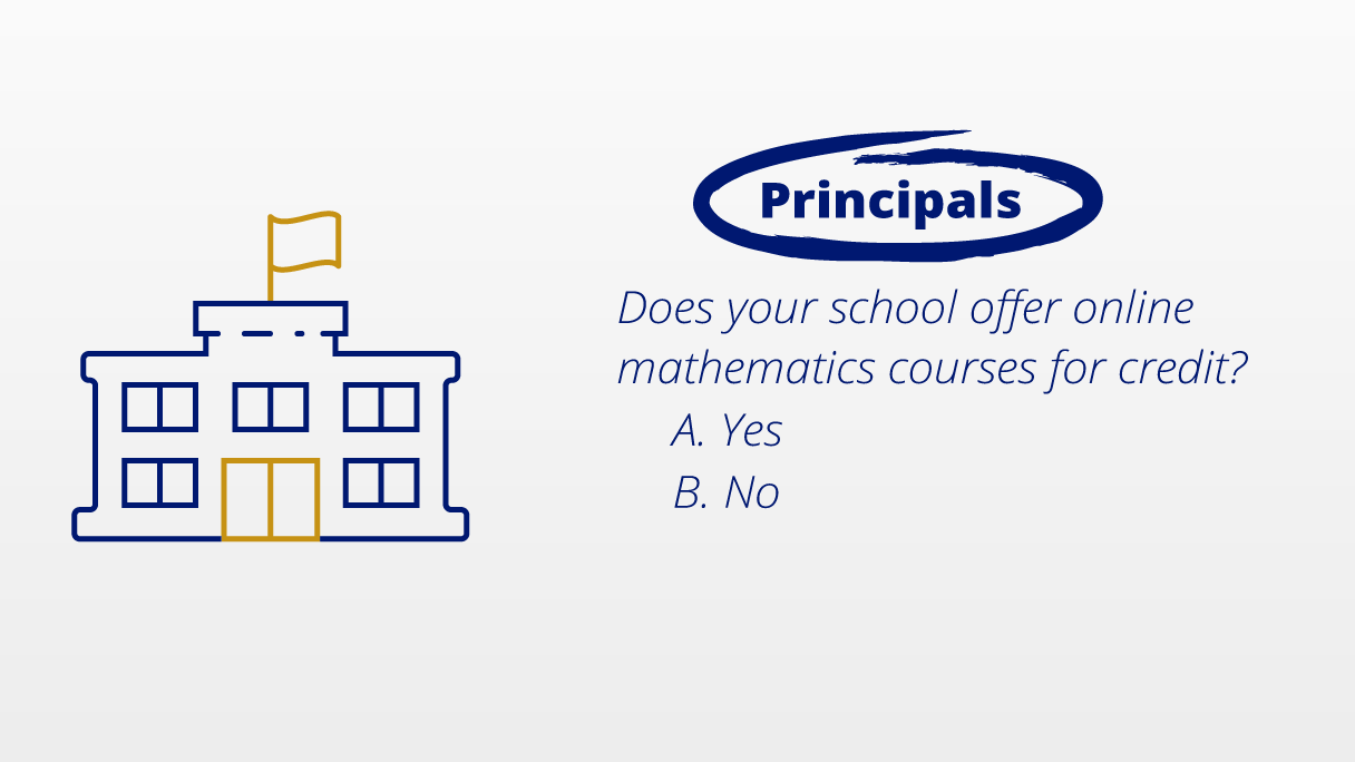 Principals. Does your school offer online mathematics courses for credit? A. Yes B. No.