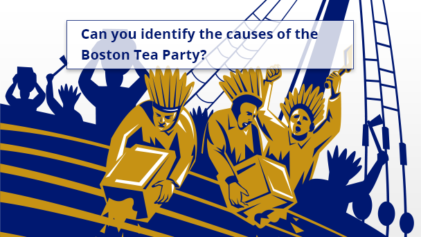 Can you identify the causes of the Boston Tea Party?