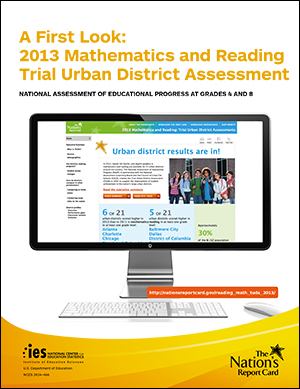 Cover image of The Nation's Report Card: A First Look: 2013 Mathematics and Reading Trial Urban District Assessment.