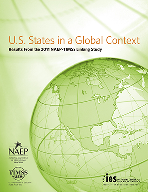 Cover image of The Nation's Report Card: U.S. States in a Global Context: Results from the 2011 NAEP-TIMSS Linking Study report.