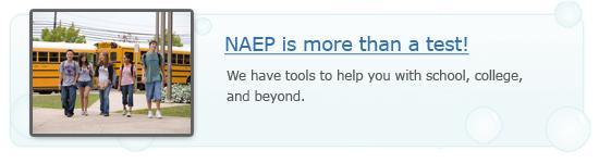 NAEP is more than a test! We have tools to help you with school, college, and beyond.