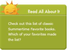 Read All About It. Check out this list of Summertime Favorite books. Which of your favorites made the list?