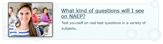 What kind of questions will I see on NAEP? Test  yourself on real test questions in a variety of subjects.