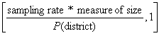 the minimum value of either the product of sampling rate and measure of size divided by the probability of school district selection or one
